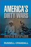 America's Dirty Wars : Irregular Warfare from 1776 to the War on Terror, Crandall, Russell, 110700313X