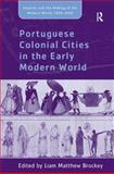 Portuguese Colonial Cities in the Early Modern World, Brockey, Liam Matthew, 0754663132