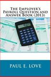 The Employer's Payroll Question and Answer Book (2013), Paul Love, 1481913131