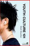 Youth Culture 101, Walt Mueller, 0310273137
