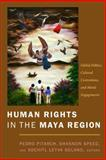 Human Rights in the Maya Region : Global Politics, Cultural Contentions, and Moral Engagements, Pitarch, Pedro, 0822343134
