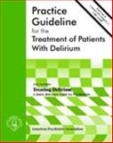 Practice Guideline for the Treatment of Patients with Delirium, American Psychiatric Association Staff, 089042313X