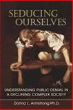 Seducing Ourselves: Understanding Public Denial in a Declining Complex Society, Donna Armstrong, 149593313X
