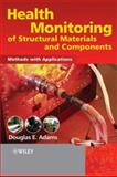 Health Monitoring of Structural Materials and Components : Methods with Applications, Adams, Douglas E., 0470033134
