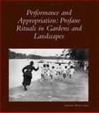 Performance and Appropriation : Profane Rituals in Gardens and Landscapes, Conan, Michel, 0884023133
