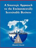 A Strategic Approach to the Environmentally Sustainable Business, Fukushi, Hiroshi, 1581123132