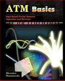 ATM Basics : High-Speed Packet Network Operation and Services, Wasniowski, Miroslaw, 1932813136