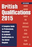 British Qualifications 2015 : A Complete Guide to Professional, Vocational and Academic Qualifications in the United Kingdom, Kogan, Philip, 0749473134