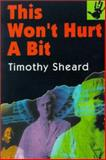 This Won't Hurt a Bit, Timothy Sheard, 0887393136