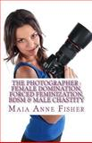 The Photographer : Female Domination, Forced Feminization, BDSM and Male Chastity, Maia Fisher, 1494303132