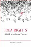 Idea Rights : A Guide to Intellectual Property, Anawalt, Howard C., 1594603138