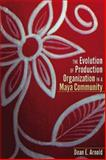 Evolution of Production Organization in a Maya Community, Arnold, Dean E., 1607323133