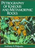 Petrography of Igneous and Metamorphic Rocks, Philpotts, Anthony R., 0136623131