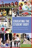 Educating the Student Body : Taking Physical Activity and Physical Education to School, Physical Activity and Physical Education in the School Environment Committee and Food and Nutrition Board, 0309283132