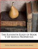 The Eleventh Elegy of Book V of Sextus Propertius, Sextus Propertius and George Sands Bryan, 1149633131