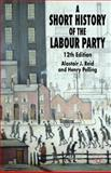 A Short History of the Labour Party, Pelling, Henry and Reid, Alastair J., 1403993130