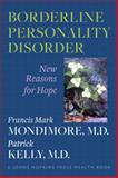 Borderline Personality Disorder : New Reasons for Hope, Mondimore, Francis Mark and Kelly, Patrick, 1421403137