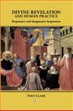 Divine Revelation and Human Practice : Responsive and Imaginative Participation, Clark, Tony, 0227173139