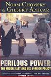 Perilous Power : The Middle East and U. S. Foreign Policy Dialogues on Terror, Democracy, War, and Justice, Chomsky, Noam and Achcar, Gilbert, 1594513139