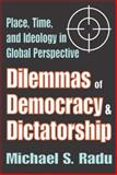 Dilemmas of Democracy and Dictatorship : Place, Time, and Ideology in Global Perspective, Radu, Michael S., 0765803135
