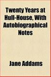 Twenty Years at Hull-House, with Autobiographical Notes, Addams, Jane, 1153193132