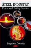 Steel Industry : Price and Policy Issues, Cooney, Stephen, 1604563133