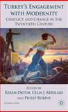 Turkey's Engagement with Modernity : Conflict and Change in the Twentieth Century, , 0230233147