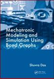 Mechatronic Modeling and Simulation Using Bond Graphs, Das, Shuvra, 1420073141