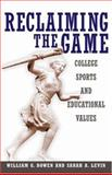 Reclaiming the Game - College Sports and Educational Values, Bowen, William G. and Levin, Sarah A., 0691123144