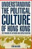 Understanding the Political Culture of Hong Kong, Lam, Wai-Man, 076561314X