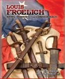 Louis Froelich : Arms-Maker to the Confederacy, McAden, John W., Jr. and Fonvielle, Chris E., Jr., 0979243149