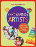 Growing Artists : Teaching the Arts to Young Children, Koster, Joan Bouza, 1285743148