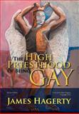 The High Priesthood of Being Gay, James Hagerty, 1477113142
