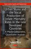 Urban Slums and the Social Production of Infant Mortality Rates in the Less Developed Countries : A Macro-Comparative, Quantitative Analysis, Rice, James, 1617613142