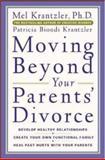 Moving Beyond Your Parents' Divorce, Mel Krantzler and Patricia Biondi Krantzler, 0071433147