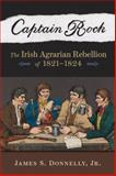 Captain Rock : The Irish Agrarian Rebellion Of, 1821-1824, Donnelly, James S., Jr., 0299233146