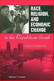 Race, Religion, and Economic Change in the Republican South : A Study of a Southern City, Corrigan, Matthew T., 0813033144