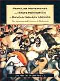 Popular Movements and State Formation in Revolutionary Mexico : The Agraristas and Cristeros of Michoacán, Purnell, Jennie, 0822323141