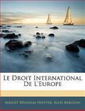 Le Droit International de L'Europe, August Wilhelm Heffter and Jules Bergson, 1141933144