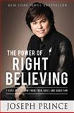 The Power of Right Believing, Joseph Prince, 145555314X