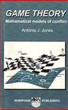 Game Theory : Mathematical Models of Conflict, Jones, A. J., 1898563144