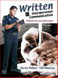 Written and Interpersonal Communications : Methods for Law Enforcement, Wallace, Harvey and Roberson, Cliff, 0131123149
