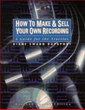 How to Make and Sell Your Own Recording : A Guide for the Nineties, Rapaport, Diane S., 0134023145