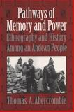 Pathways of Memory and Power : Ethnography and History among an Andean People, Abercrombie, Thomas A., 0299153142