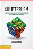 Minilateralism : How Trade Alliances, Soft Law, and Financial Engineering Are Redefining Economic Statecraft, Brummer, Chris, 1107053145