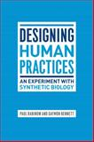 Designing Human Practices : An Experiment with Synthetic Biology, Rabinow, Paul and Bennett, Gaymon, 0226703142