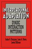 Interpersonal Adaptation : Dyadic Interaction Patterns, Burgoon, Judee K. and Stern, Lesa A., 0521033144