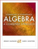 Elementary and Intermediate Algebra : A Combined Approach, Kaufmann, Jerome E. and Schwitters, Karen L., 0840053142