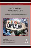 Organising Neoliberalism : Markets, Privatisation and Justice, , 178308314X