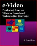 E-Video : Producing Internet Video as Broadband Technologies Converge, Alesso, H. Peter, 0201703149